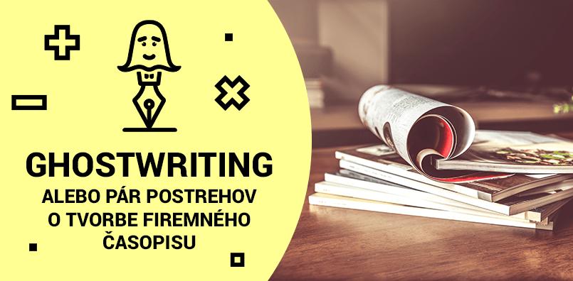 Ghostwriting alebo pár postrehov o tvorbe firemného časopisu