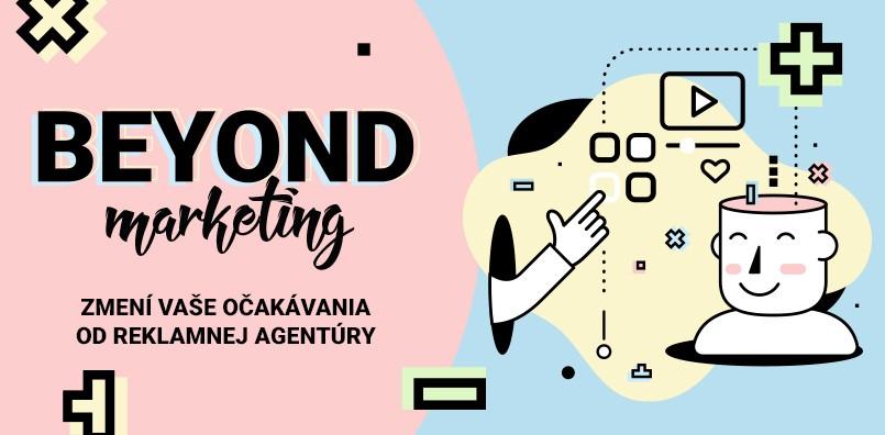 Beyond marketing zmení vaše očakávania od reklamnej agentúry