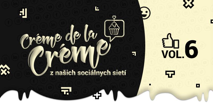 Social crème de la crème VOL. 6 - Keď má správa sociálnych sietí výsledky a šmrnc