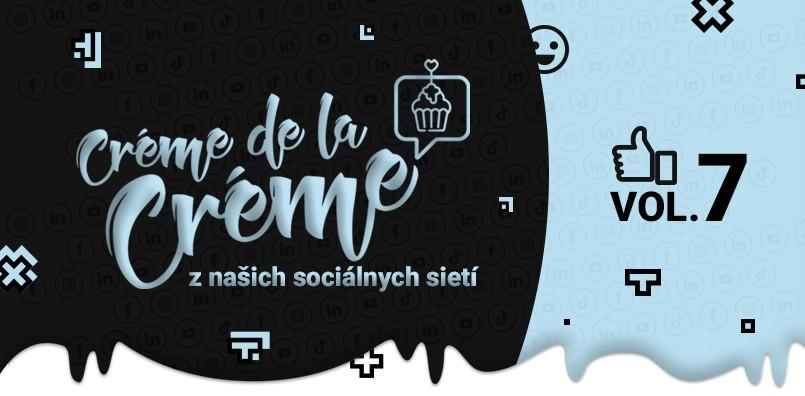 Créme de la créme VOL. 7 – pretlak na sociálnych sieťach a ako oslovujeme generáciu Zoomerov